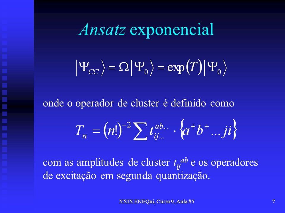 XXIX ENEQui, Curso 9, Aula #57 Ansatz exponencial onde o operador de cluster é definido como com as amplitudes de cluster t ij ab e os operadores de e
