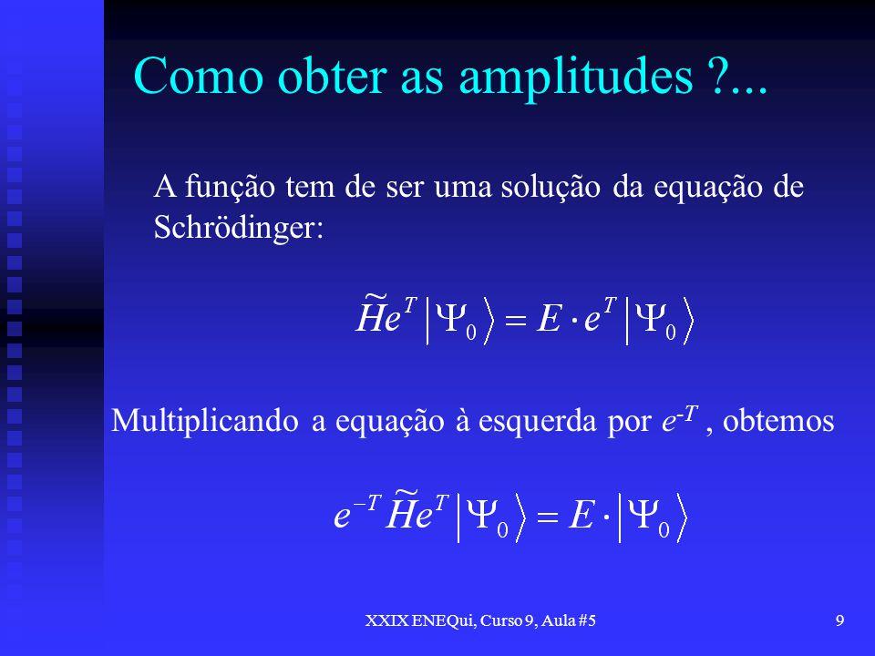 XXIX ENEQui, Curso 9, Aula #59 Como obter as amplitudes ?... A função tem de ser uma solução da equação de Schrödinger: Multiplicando a equação à esqu