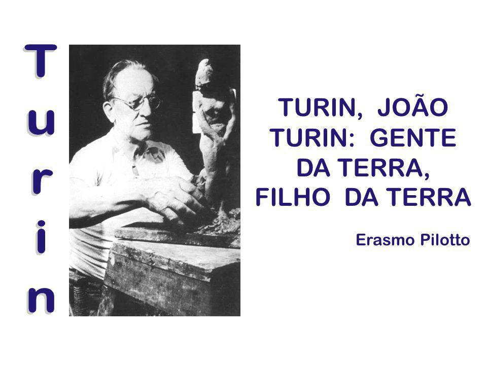 TURIN, JOÃO TURIN: GENTE DA TERRA, FILHO DA TERRA Erasmo Pilotto