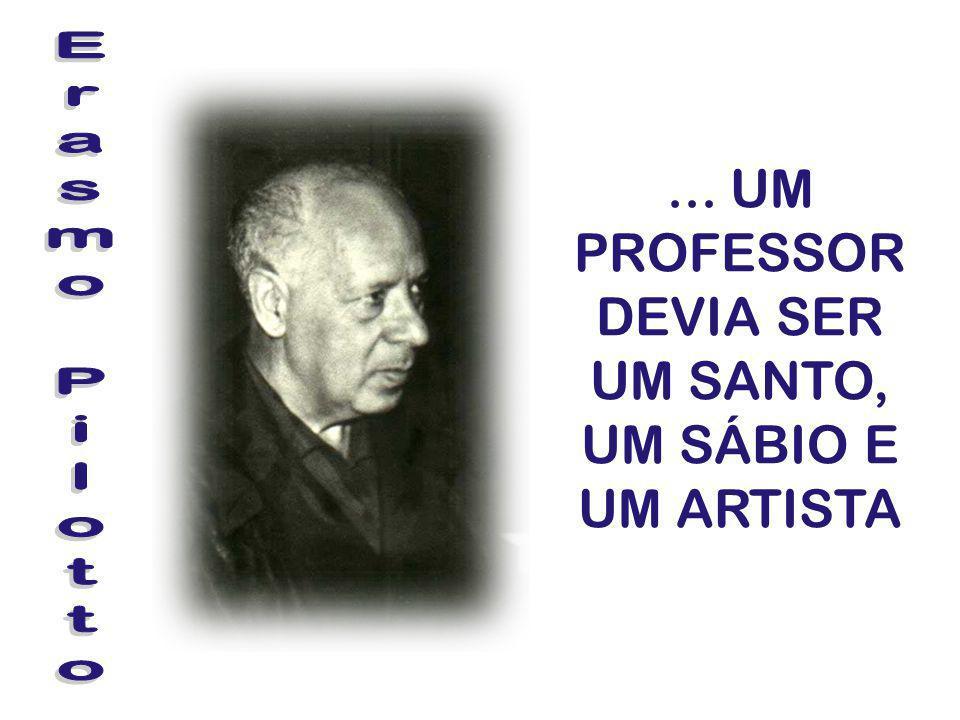 ... UM PROFESSOR DEVIA SER UM SANTO, UM SÁBIO E UM ARTISTA