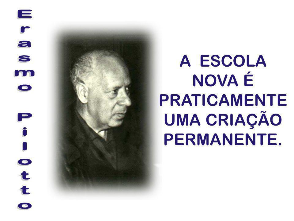 A ESCOLA NOVA É PRATICAMENTE UMA CRIAÇÃO PERMANENTE.