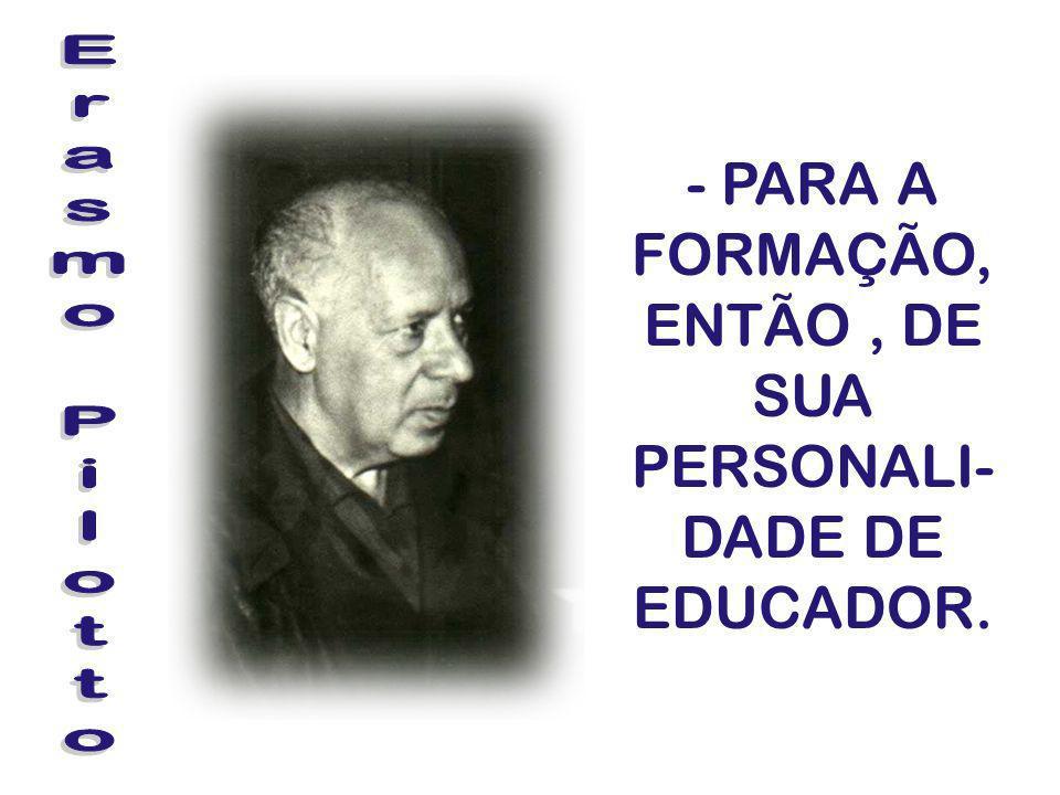 - PARA A FORMAÇÃO, ENTÃO, DE SUA PERSONALI- DADE DE EDUCADOR.