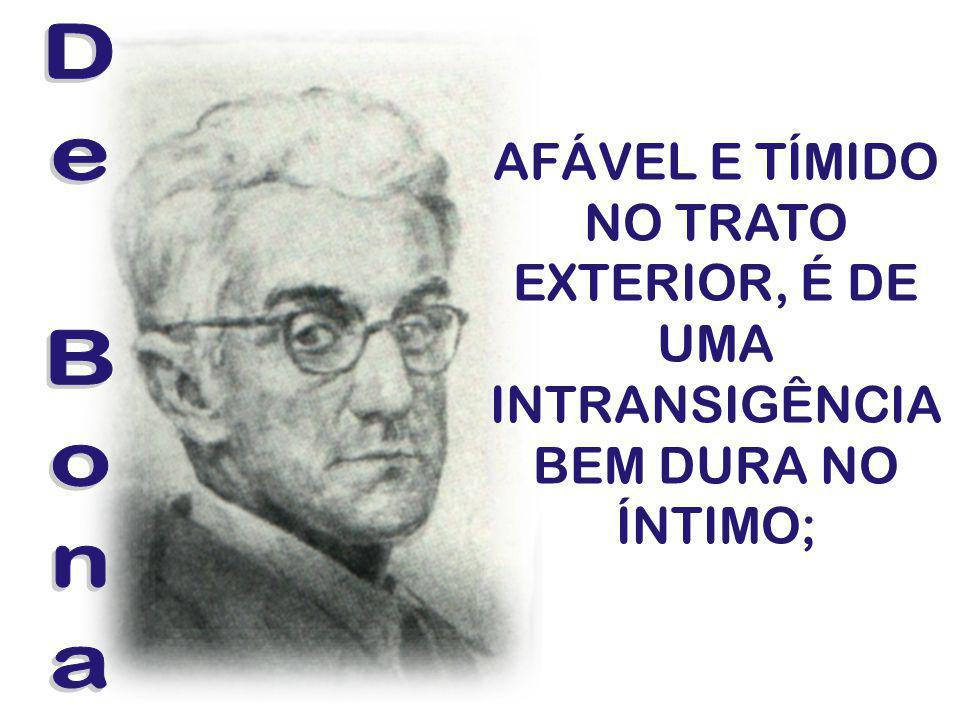 AFÁVEL E TÍMIDO NO TRATO EXTERIOR, É DE UMA INTRANSIGÊNCIA BEM DURA NO ÍNTIMO;