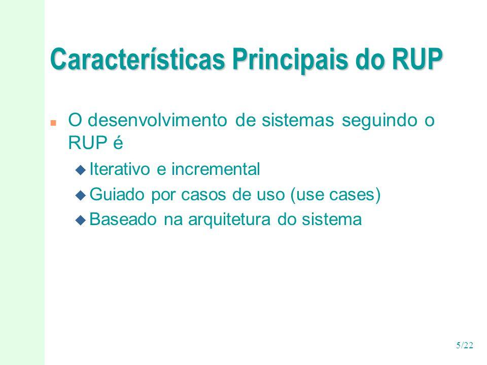 5/22 Características Principais do RUP n O desenvolvimento de sistemas seguindo o RUP é u Iterativo e incremental u Guiado por casos de uso (use cases