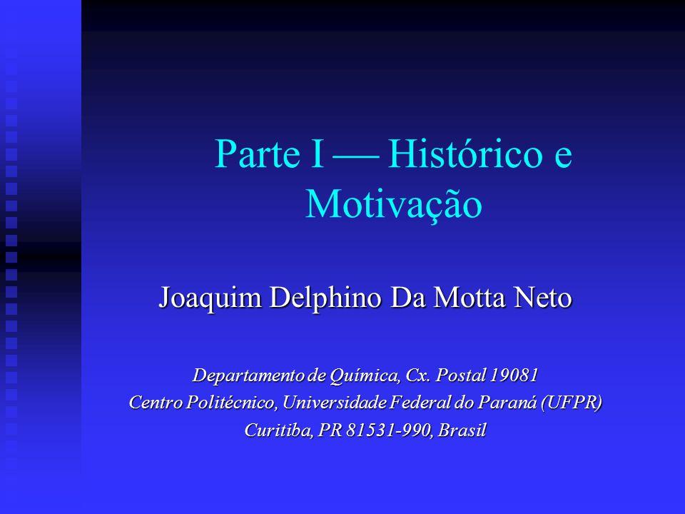 Parte I Histórico e Motivação Joaquim Delphino Da Motta Neto Departamento de Química, Cx. Postal 19081 Centro Politécnico, Universidade Federal do Par