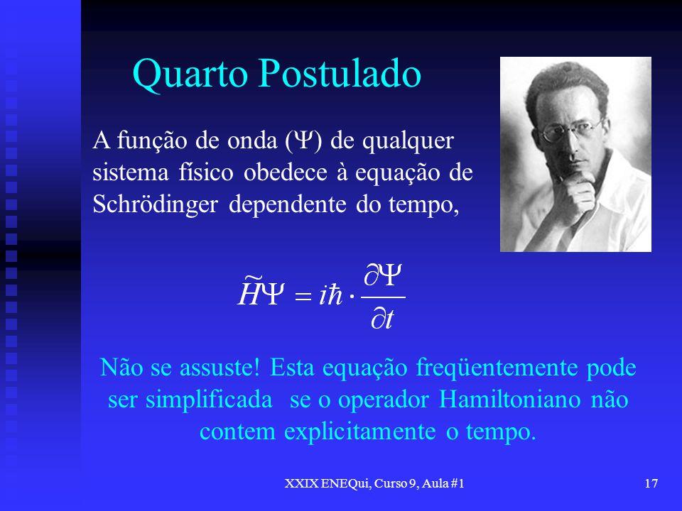 XXIX ENEQui, Curso 9, Aula #117 Quarto Postulado A função de onda ( ) de qualquer sistema físico obedece à equação de Schrödinger dependente do tempo,