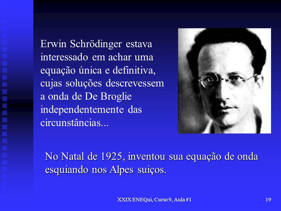 XXIX ENEQui, Curso 9, Aula #119 No Natal de 1925, inventou sua equação de onda esquiando nos Alpes suiços. Erwin Schrödinger estava interessado em ach