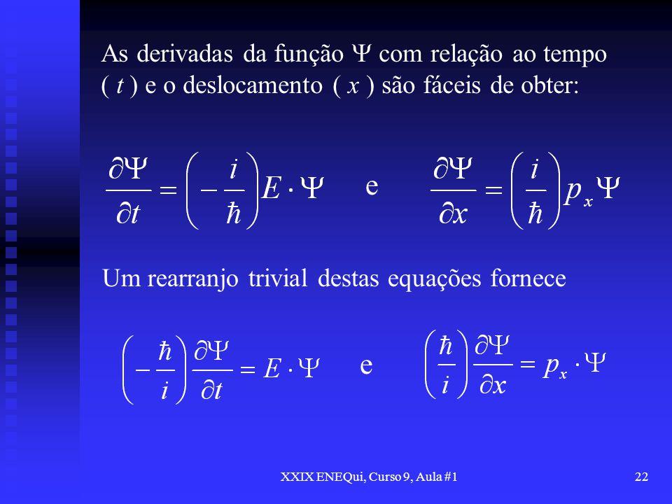 XXIX ENEQui, Curso 9, Aula #122 e Um rearranjo trivial destas equações fornece e As derivadas da função com relação ao tempo ( t ) e o deslocamento (