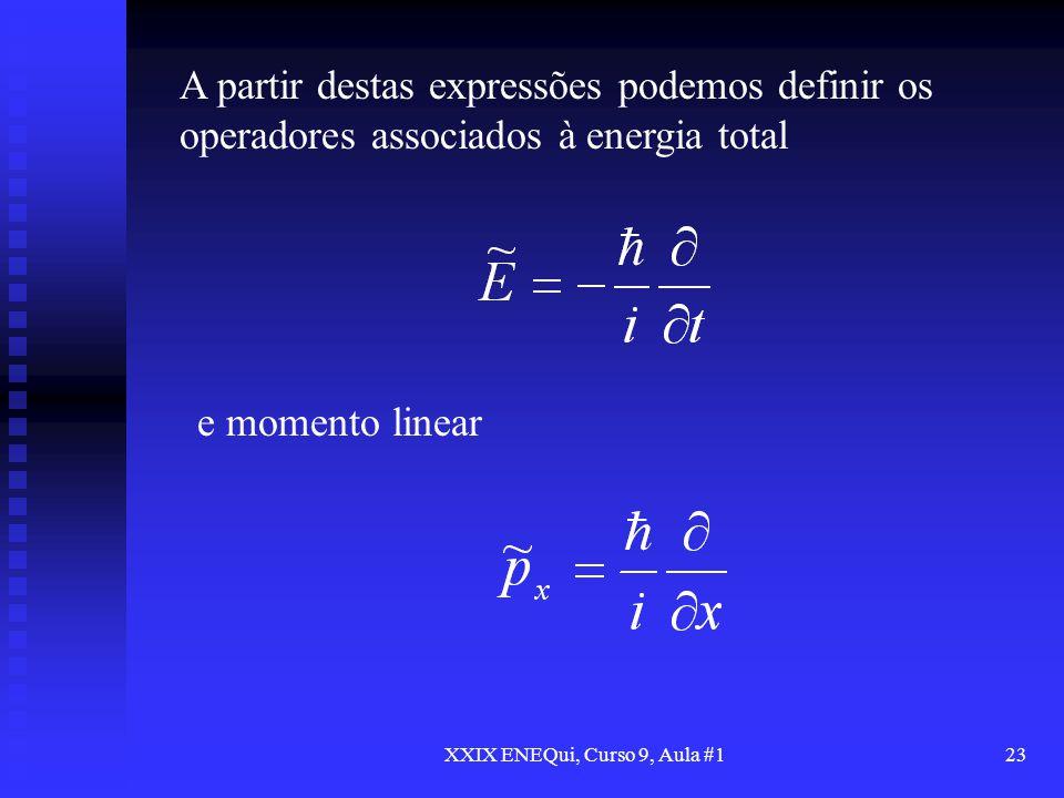 XXIX ENEQui, Curso 9, Aula #123 A partir destas expressões podemos definir os operadores associados à energia total e momento linear
