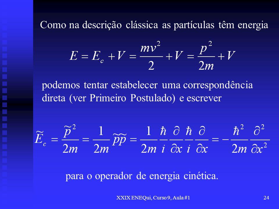 XXIX ENEQui, Curso 9, Aula #124 Como na descrição clássica as partículas têm energia podemos tentar estabelecer uma correspondência direta (ver Primei