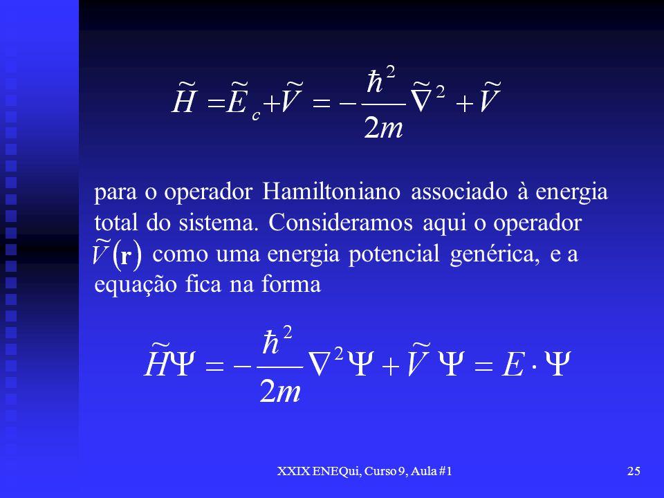 XXIX ENEQui, Curso 9, Aula #125 para o operador Hamiltoniano associado à energia total do sistema. Consideramos aqui o operador como uma energia poten