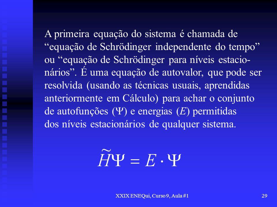 XXIX ENEQui, Curso 9, Aula #129 A primeira equação do sistema é chamada de equação de Schrödinger independente do tempo ou equação de Schrödinger para