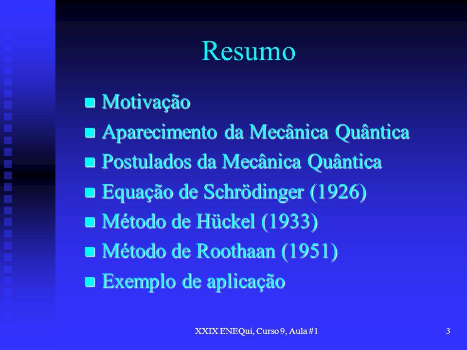 XXIX ENEQui, Curso 9, Aula #13 Resumo Motivação Motivação Aparecimento da Mecânica Quântica Aparecimento da Mecânica Quântica Postulados da Mecânica Q