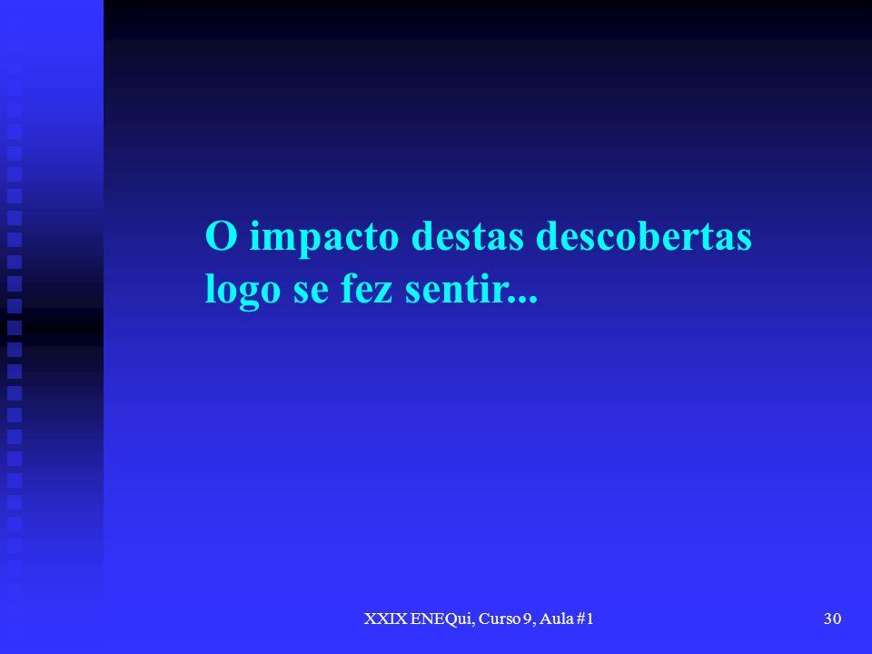 XXIX ENEQui, Curso 9, Aula #130 O impacto destas descobertas logo se fez sentir...