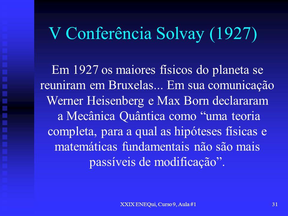 XXIX ENEQui, Curso 9, Aula #131 V Conferência Solvay (1927) Em 1927 os maiores físicos do planeta se reuniram em Bruxelas... Em sua comunicação Werner