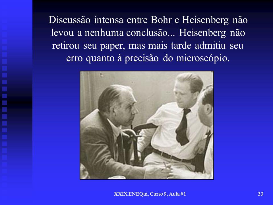 XXIX ENEQui, Curso 9, Aula #133 Discussão intensa entre Bohr e Heisenberg não levou a nenhuma conclusão... Heisenberg não retirou seu paper, mas mais