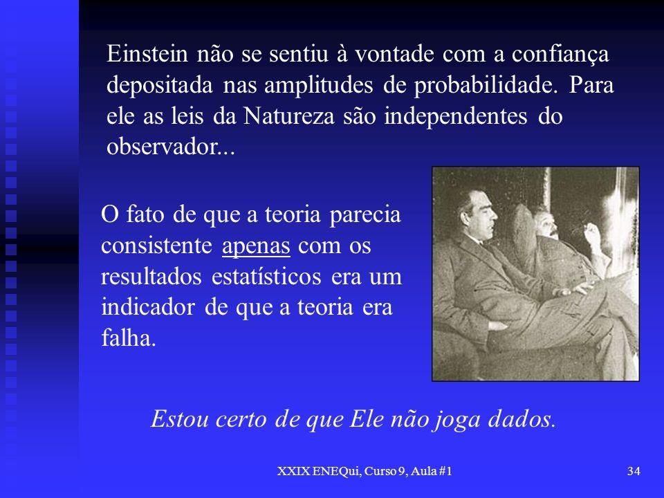 XXIX ENEQui, Curso 9, Aula #134 Einstein não se sentiu à vontade com a confiança depositada nas amplitudes de probabilidade. Para ele as leis da Natur
