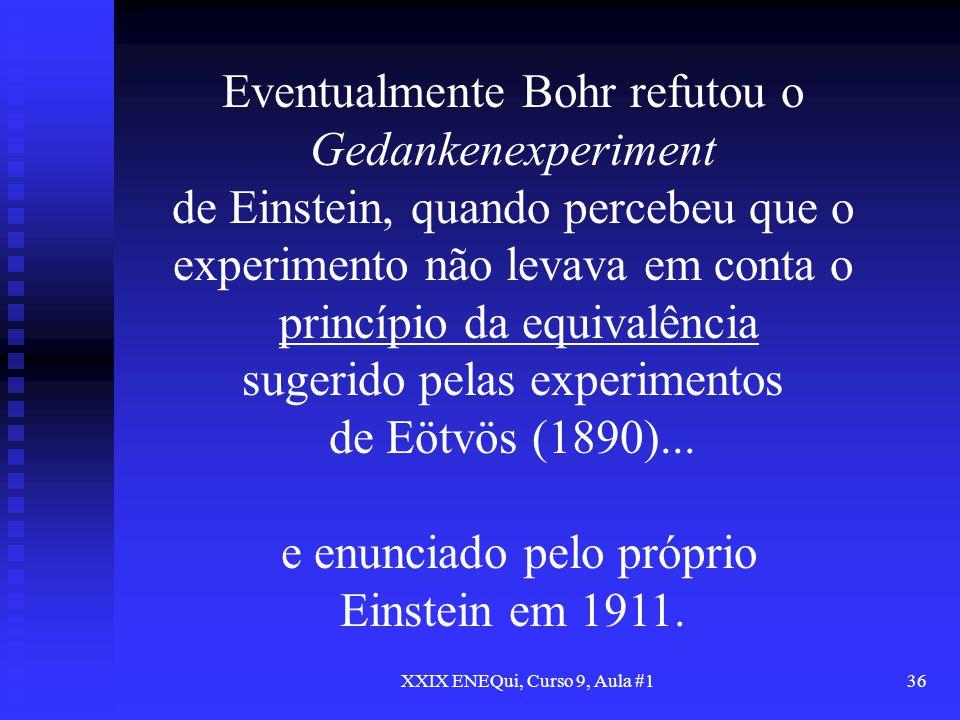 XXIX ENEQui, Curso 9, Aula #136 Eventualmente Bohr refutou o Gedankenexperiment de Einstein, quando percebeu que o experimento não levava em conta o p