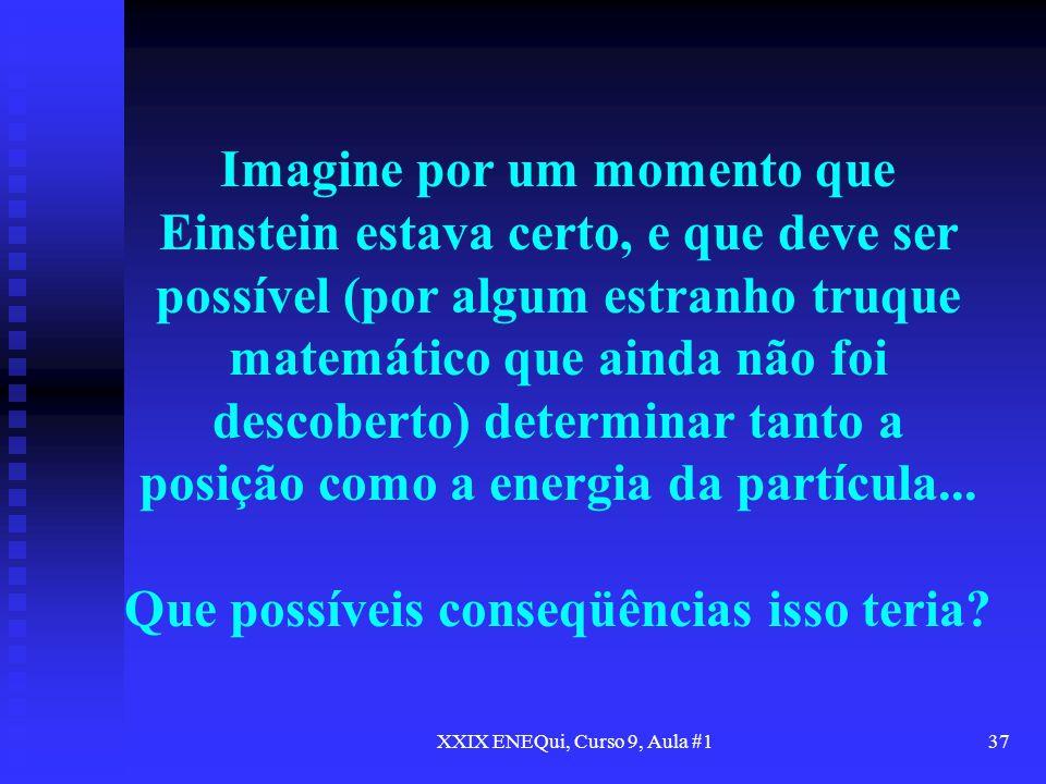 XXIX ENEQui, Curso 9, Aula #137 Imagine por um momento que Einstein estava certo, e que deve ser possível (por algum estranho truque matemático que ai