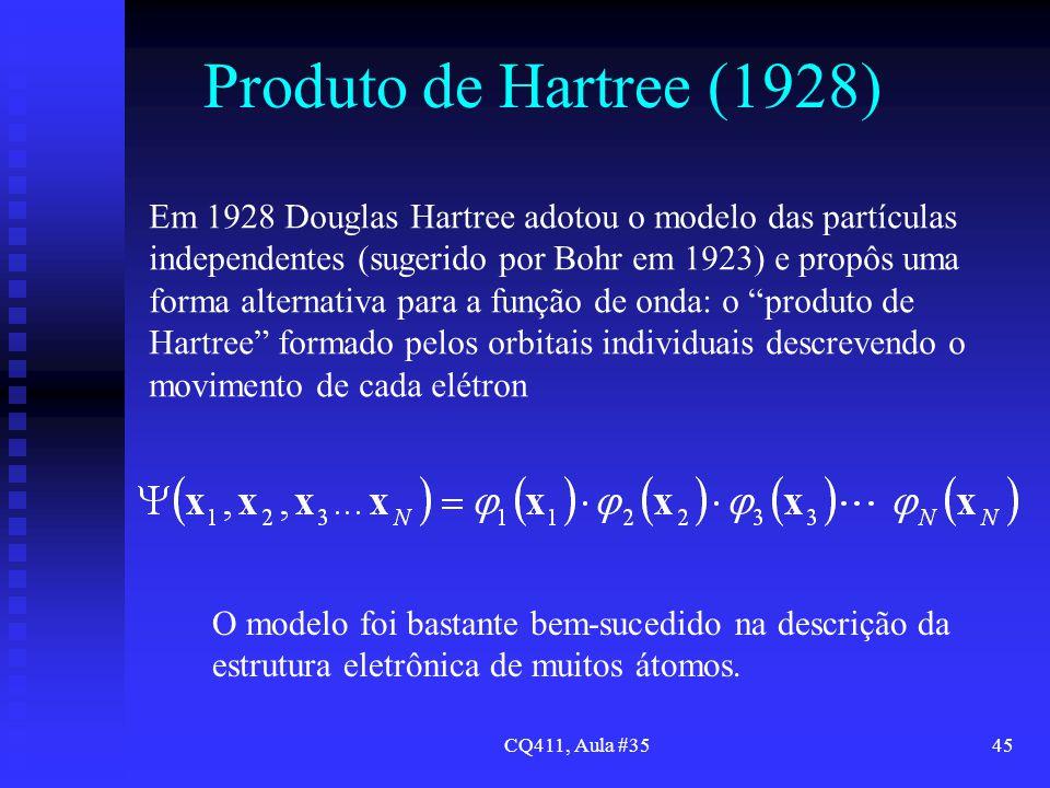 CQ411, Aula #3545 Produto de Hartree (1928) Em 1928 Douglas Hartree adotou o modelo das partículas independentes (sugerido por Bohr em 1923) e propôs