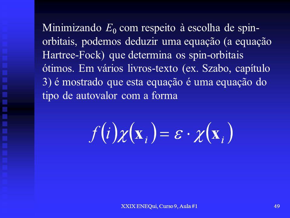 XXIX ENEQui, Curso 9, Aula #149 Minimizando E 0 com respeito à escolha de spin- orbitais, podemos deduzir uma equação (a equação Hartree-Fock) que det