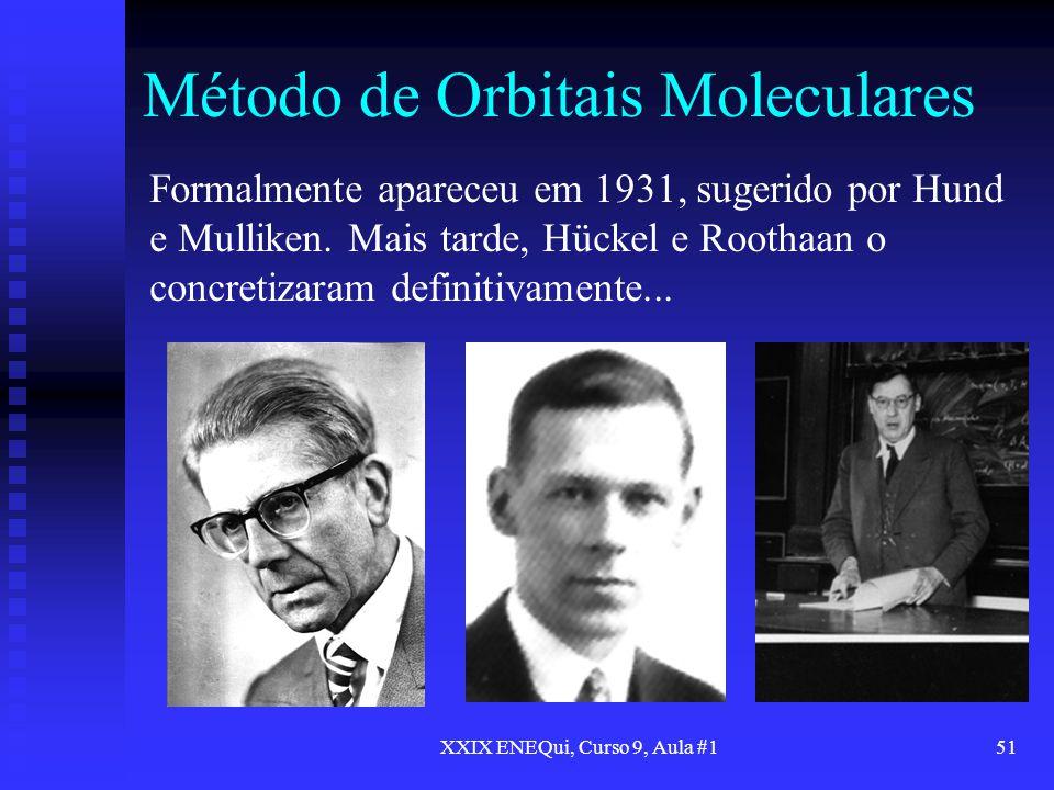 XXIX ENEQui, Curso 9, Aula #151 Método de Orbitais Moleculares Formalmente apareceu em 1931, sugerido por Hund e Mulliken. Mais tarde, Hückel e Rootha