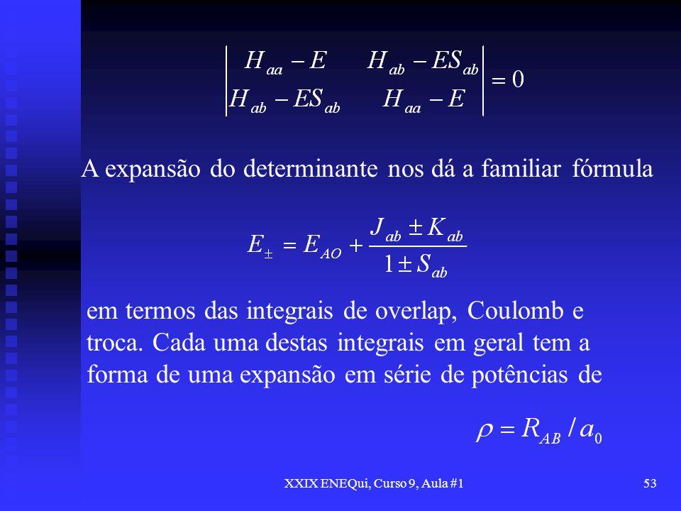 XXIX ENEQui, Curso 9, Aula #153 A expansão do determinante nos dá a familiar fórmula em termos das integrais de overlap, Coulomb e troca. Cada uma des