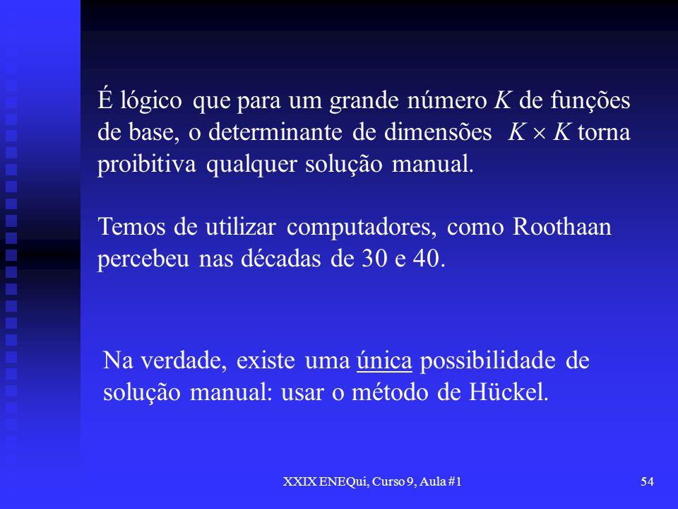 XXIX ENEQui, Curso 9, Aula #154 É lógico que para um grande número K de funções de base, o determinante de dimensões K K torna proibitiva qualquer sol