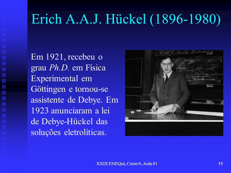 XXIX ENEQui, Curso 9, Aula #155 Erich A.A.J. Hückel (1896-1980) Em 1921, recebeu o grau Ph.D. em Física Experimental em Göttingen e tornou-se assisten