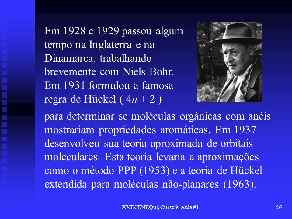 XXIX ENEQui, Curso 9, Aula #156 Em 1928 e 1929 passou algum tempo na Inglaterra e na Dinamarca, trabalhando brevemente com Niels Bohr. Em 1931 formulo