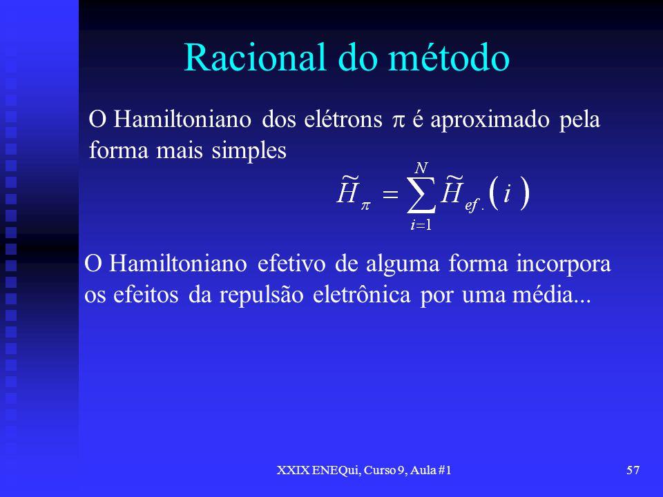 XXIX ENEQui, Curso 9, Aula #157 Racional do método O Hamiltoniano efetivo de alguma forma incorpora os efeitos da repulsão eletrônica por uma média...