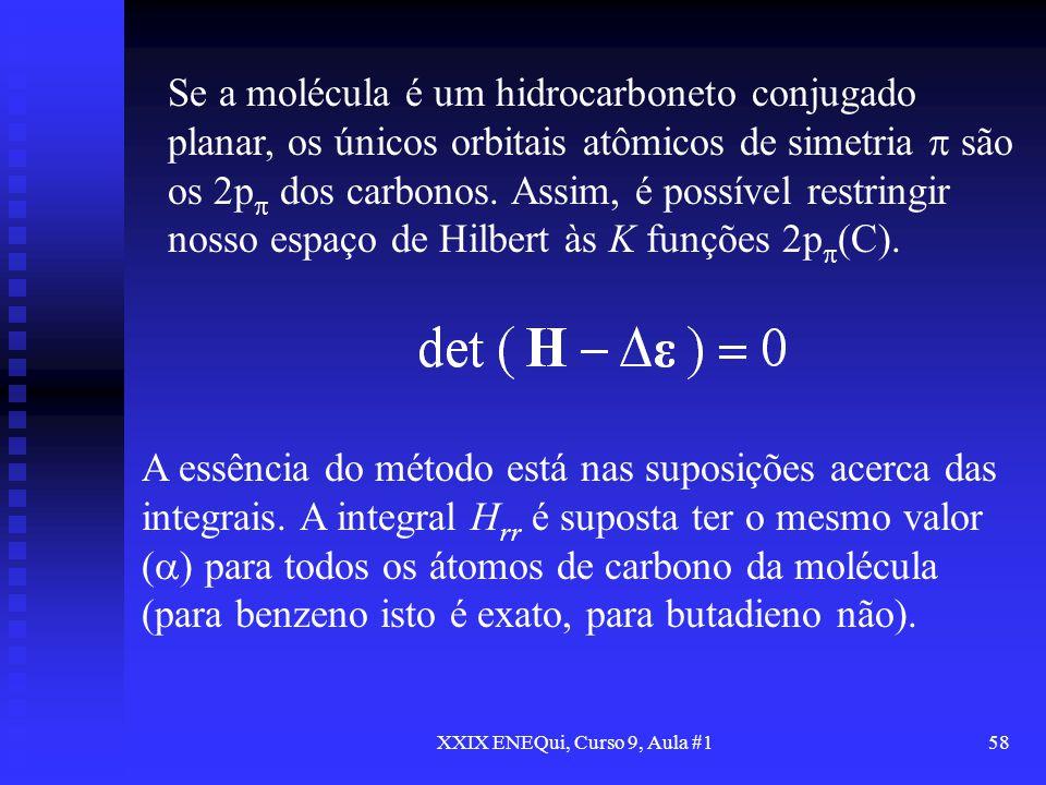 XXIX ENEQui, Curso 9, Aula #158 A essência do método está nas suposições acerca das integrais. A integral H rr é suposta ter o mesmo valor ( ) para to