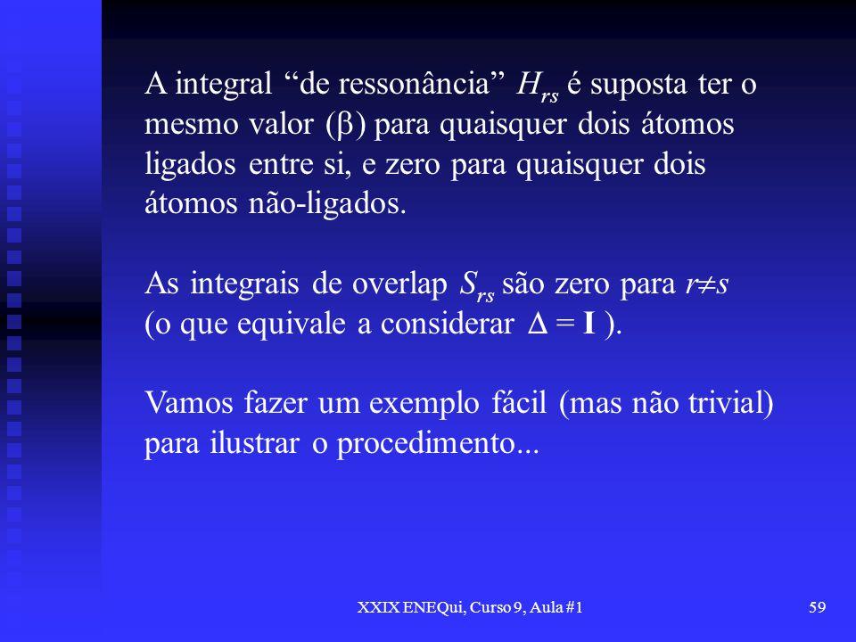 XXIX ENEQui, Curso 9, Aula #159 A integral de ressonância H rs é suposta ter o mesmo valor ( ) para quaisquer dois átomos ligados entre si, e zero par