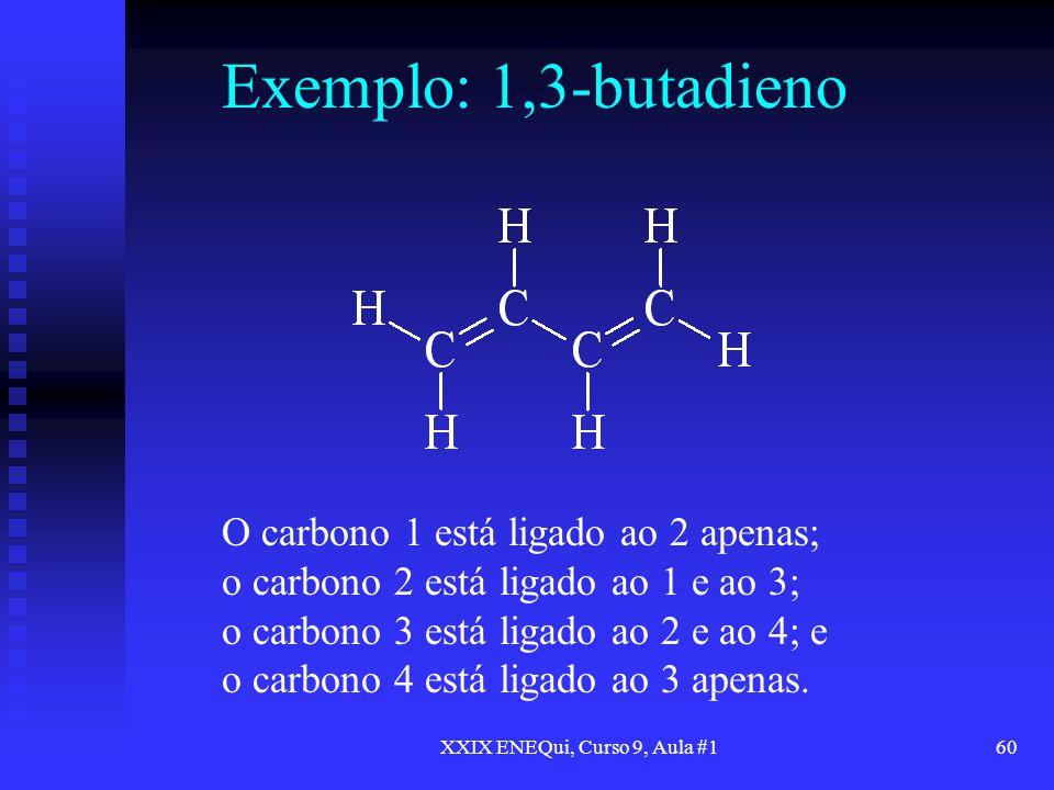 XXIX ENEQui, Curso 9, Aula #160 Exemplo: 1,3-butadieno O carbono 1 está ligado ao 2 apenas; o carbono 2 está ligado ao 1 e ao 3; o carbono 3 está liga