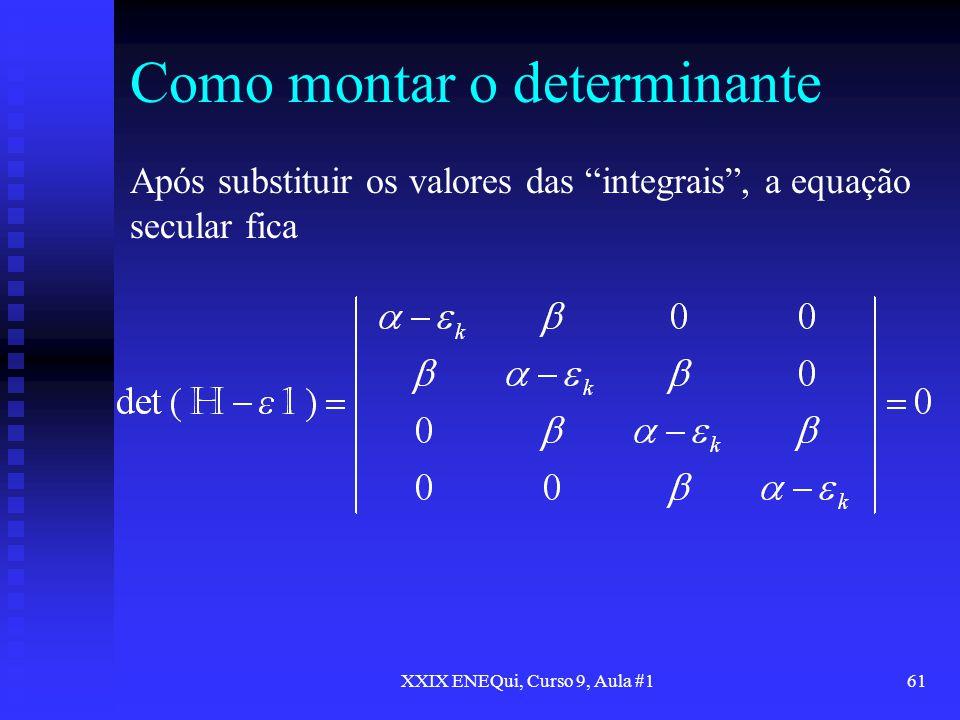 XXIX ENEQui, Curso 9, Aula #161 Como montar o determinante Após substituir os valores das integrais, a equação secular fica
