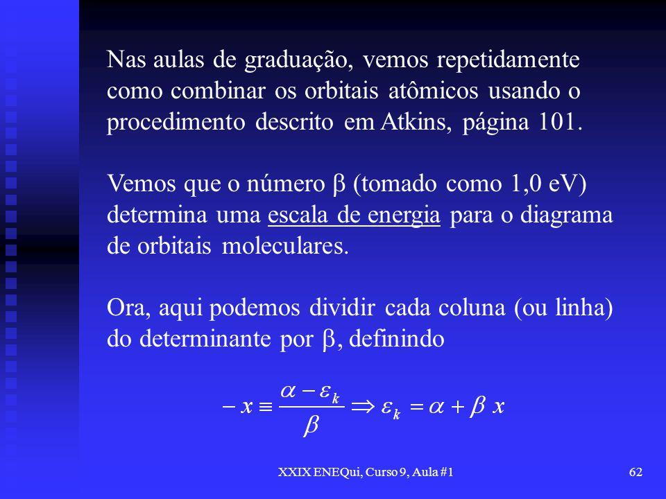 XXIX ENEQui, Curso 9, Aula #162 Nas aulas de graduação, vemos repetidamente como combinar os orbitais atômicos usando o procedimento descrito em Atkin