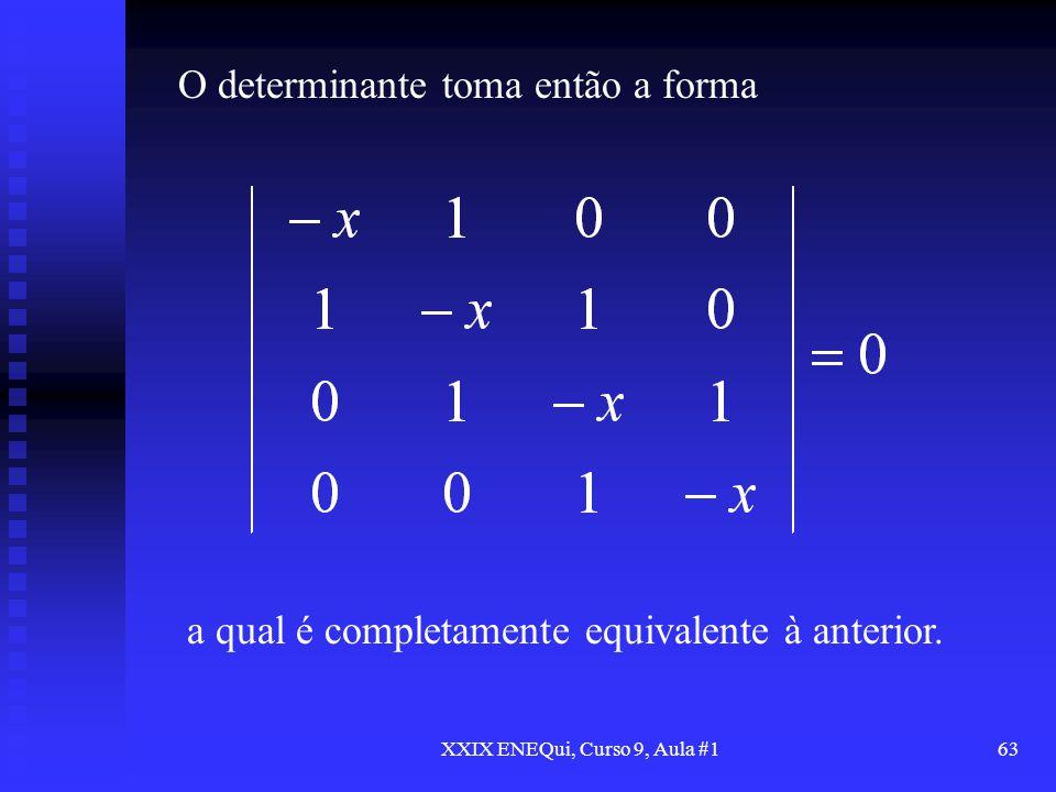 XXIX ENEQui, Curso 9, Aula #163 O determinante toma então a forma a qual é completamente equivalente à anterior.
