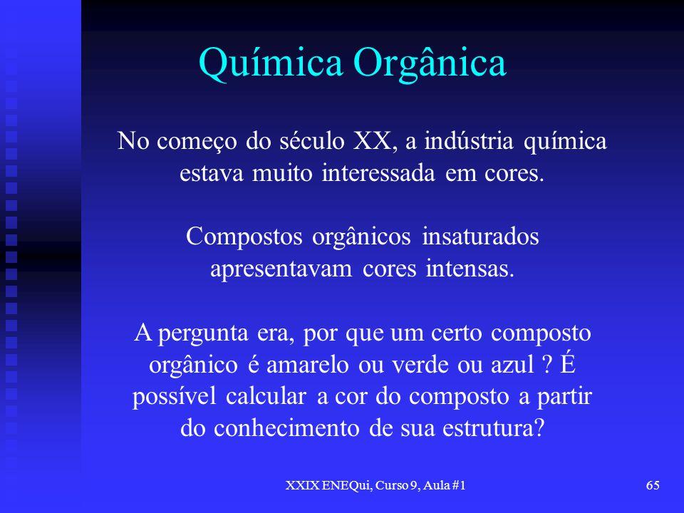 XXIX ENEQui, Curso 9, Aula #165 Química Orgânica No começo do século XX, a indústria química estava muito interessada em cores. Compostos orgânicos in