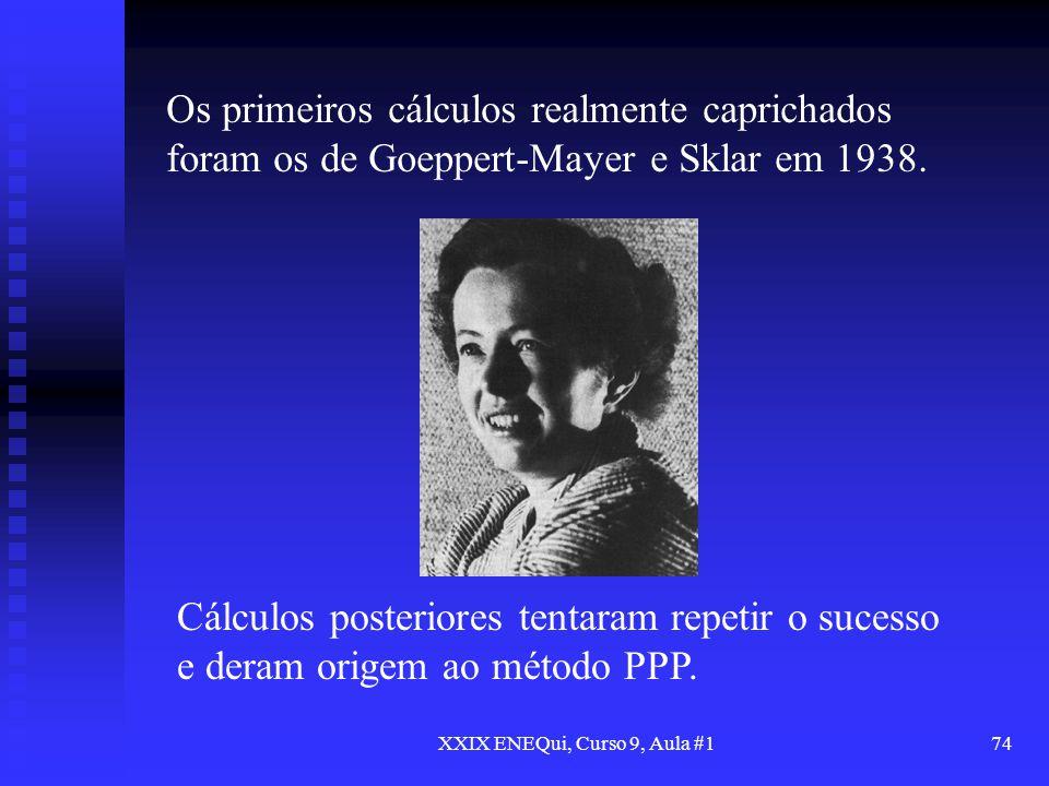 XXIX ENEQui, Curso 9, Aula #174 Os primeiros cálculos realmente caprichados foram os de Goeppert-Mayer e Sklar em 1938. Cálculos posteriores tentaram