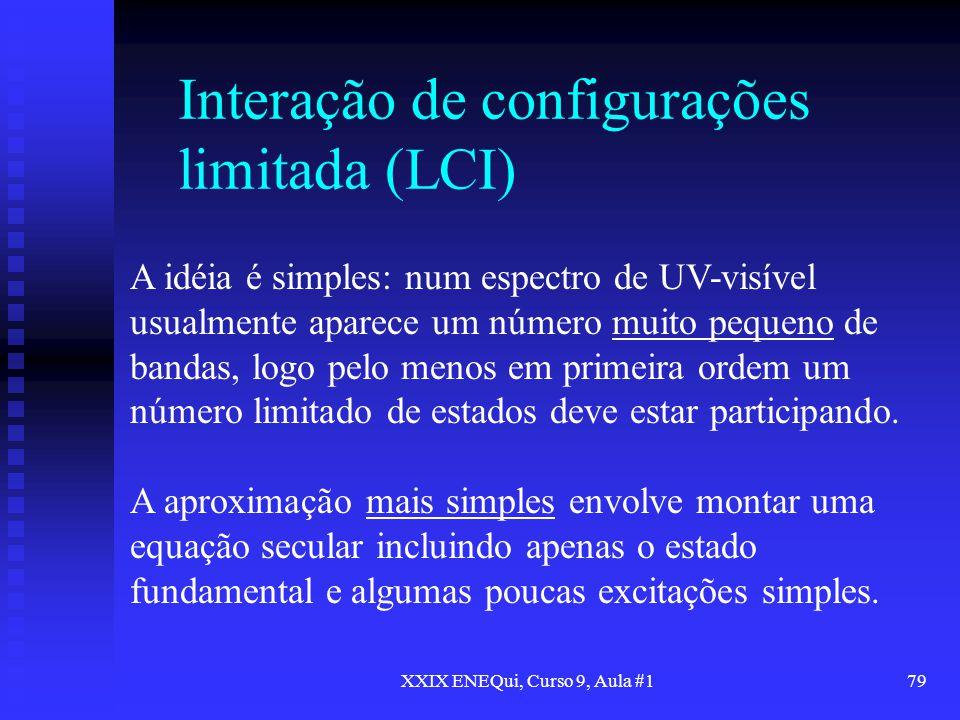 XXIX ENEQui, Curso 9, Aula #179 Interação de configurações limitada (LCI) A idéia é simples: num espectro de UV-visível usualmente aparece um número m