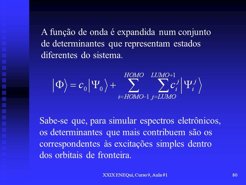 XXIX ENEQui, Curso 9, Aula #180 A função de onda é expandida num conjunto de determinantes que representam estados diferentes do sistema. Sabe-se que,