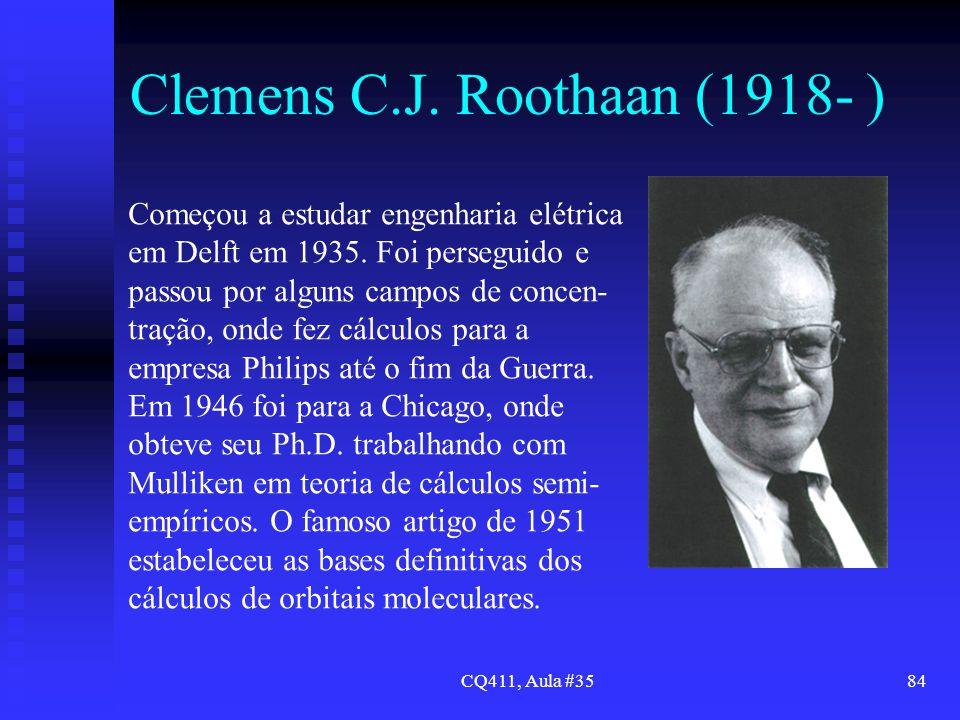 CQ411, Aula #3584 Clemens C.J. Roothaan (1918- ) Começou a estudar engenharia elétrica em Delft em 1935. Foi perseguido e passou por alguns campos de
