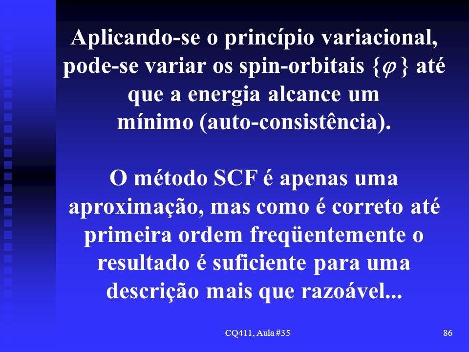 CQ411, Aula #3586 Aplicando-se o princípio variacional, pode-se variar os spin-orbitais { } até que a energia alcance um mínimo (auto-consistência). O