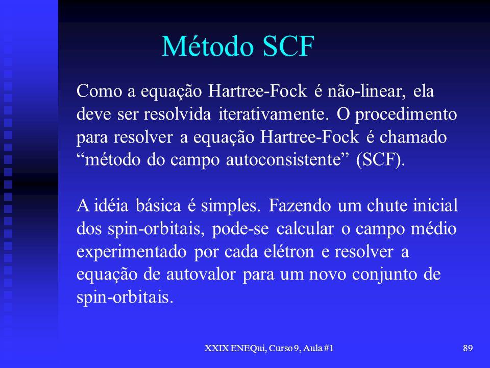 XXIX ENEQui, Curso 9, Aula #189 Método SCF Como a equação Hartree-Fock é não-linear, ela deve ser resolvida iterativamente. O procedimento para resolv