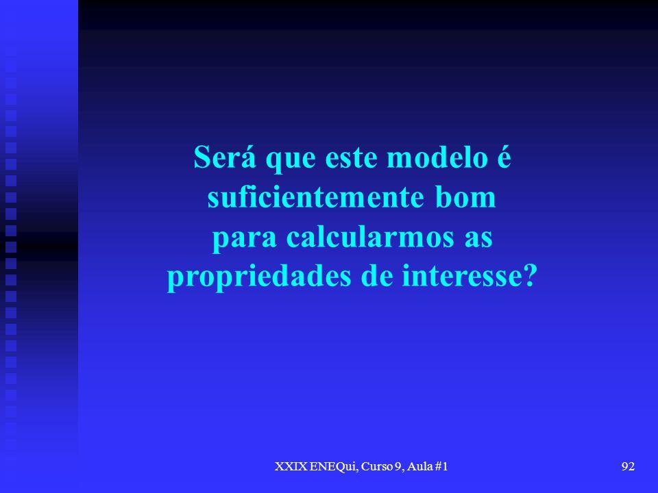 XXIX ENEQui, Curso 9, Aula #192 Será que este modelo é suficientemente bom para calcularmos as propriedades de interesse?