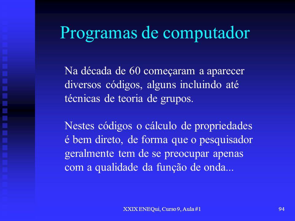 XXIX ENEQui, Curso 9, Aula #194 Programas de computador Na década de 60 começaram a aparecer diversos códigos, alguns incluindo até técnicas de teoria