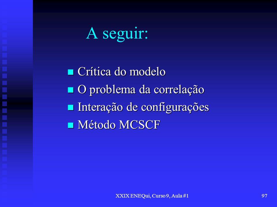 XXIX ENEQui, Curso 9, Aula #197 A seguir: Crítica do modelo Crítica do modelo O problema da correlação O problema da correlação Interação de configura