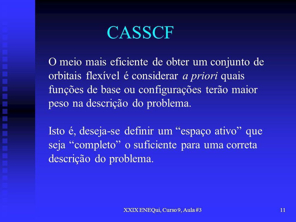 XXIX ENEQui, Curso 9, Aula #311 CASSCF O meio mais eficiente de obter um conjunto de orbitais flexível é considerar a priori quais funções de base ou
