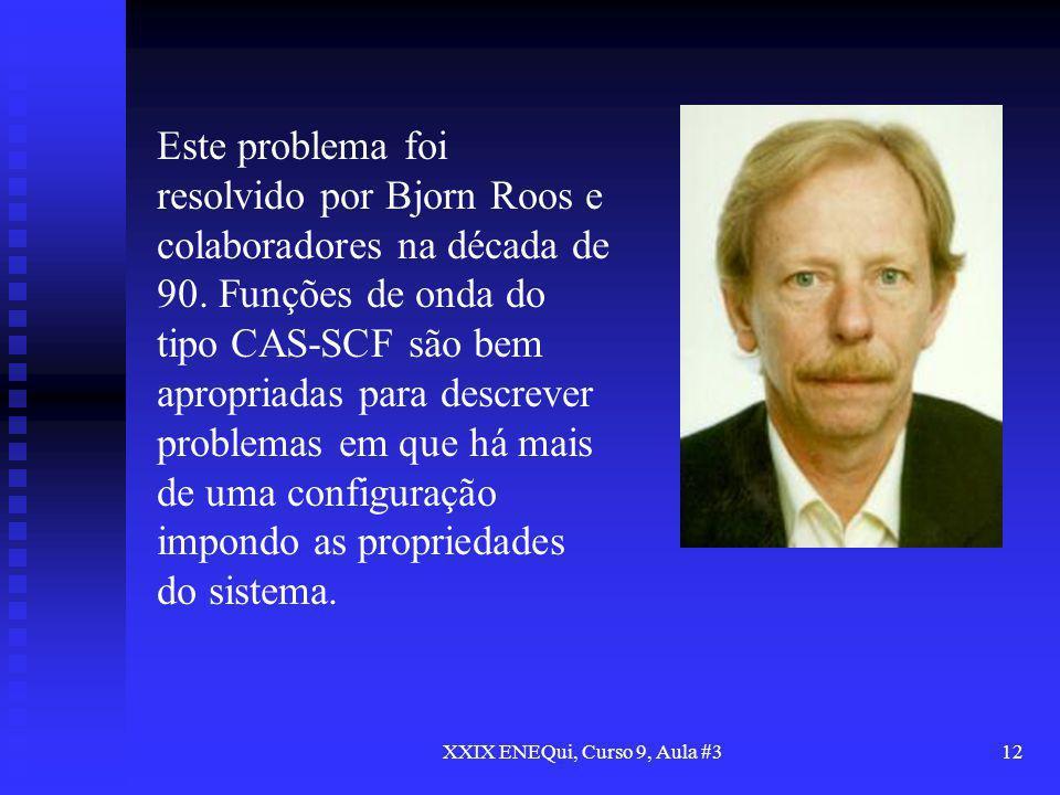 XXIX ENEQui, Curso 9, Aula #312 Este problema foi resolvido por Bjorn Roos e colaboradores na década de 90. Funções de onda do tipo CAS-SCF são bem ap