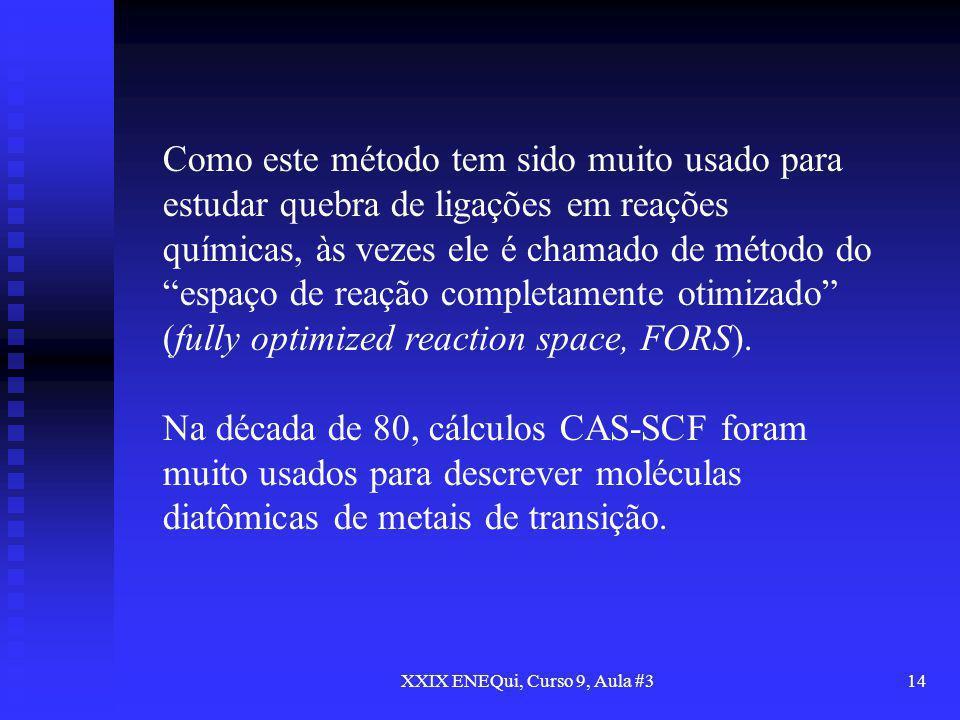 XXIX ENEQui, Curso 9, Aula #314 Como este método tem sido muito usado para estudar quebra de ligações em reações químicas, às vezes ele é chamado de m